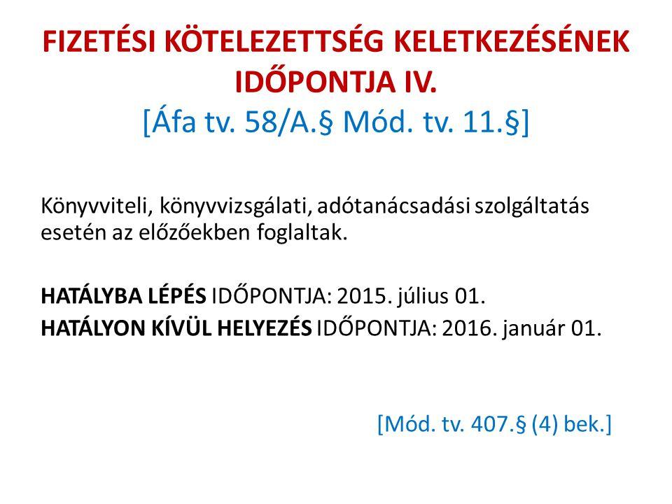FIZETÉSI KÖTELEZETTSÉG KELETKEZÉSÉNEK IDŐPONTJA IV. [Áfa tv. 58/A
